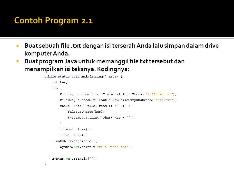  Buat sebuah file.txt dengan isi terserah Anda lalu simpan dalam drive komputer Anda.  Buat program Java untuk memanggil file txt tersebut dan menam