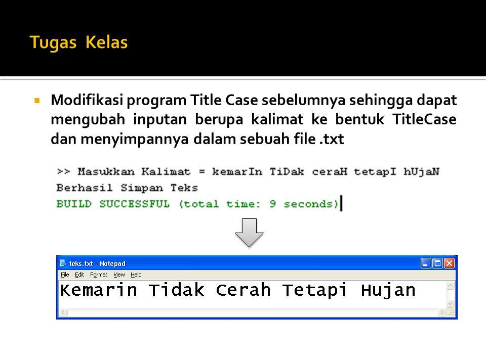  Modifikasi program Title Case sebelumnya sehingga dapat mengubah inputan berupa kalimat ke bentuk TitleCase dan menyimpannya dalam sebuah file.txt