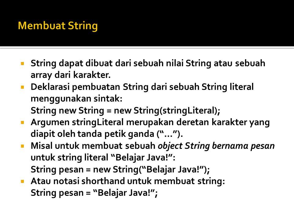  String dapat dibuat dari sebuah nilai String atau sebuah array dari karakter.  Deklarasi pembuatan String dari sebuah String literal menggunakan si