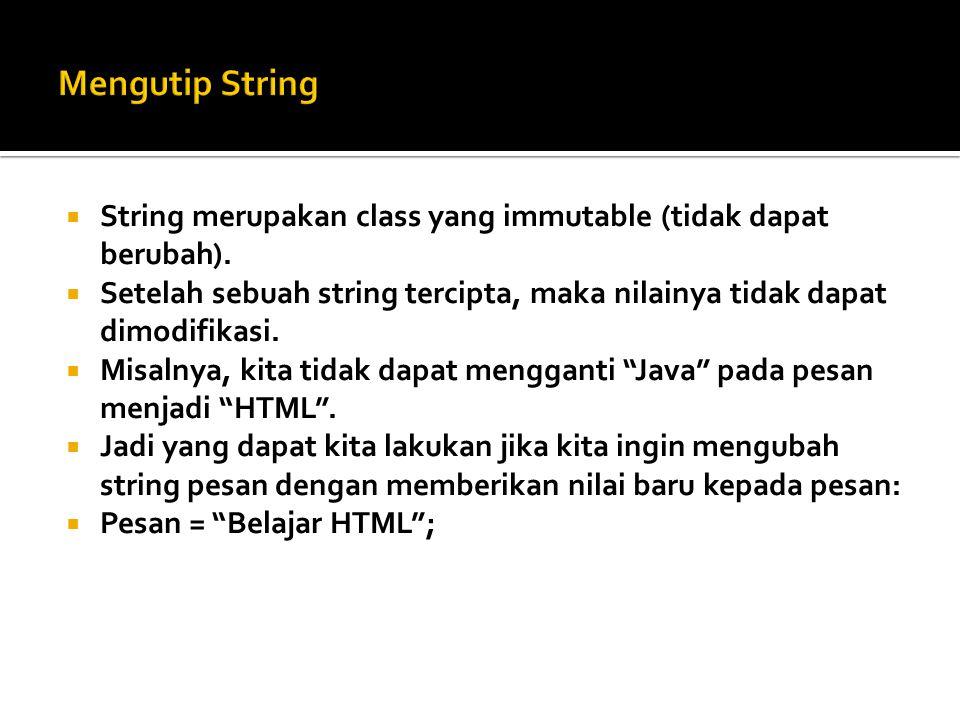  String merupakan class yang immutable (tidak dapat berubah).  Setelah sebuah string tercipta, maka nilainya tidak dapat dimodifikasi.  Misalnya, k