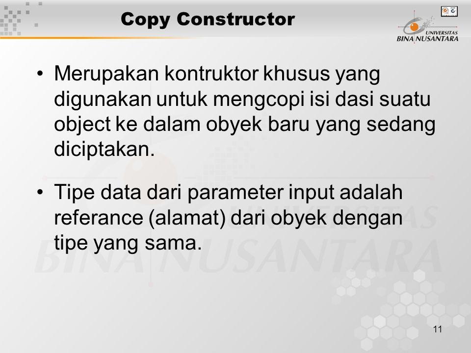 11 Merupakan kontruktor khusus yang digunakan untuk mengcopi isi dasi suatu object ke dalam obyek baru yang sedang diciptakan. Tipe data dari paramete