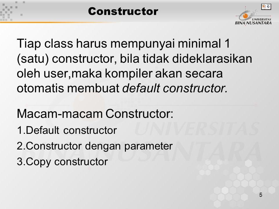 6 Default Constructor Constructor yang didefinisikan tanpa argumen class Point { //deklarasi kelas Point int x, y; //data x dan y koordinat public: Point(); //deklarasi konstruktor default void move(int, int); //fungsi untuk menggerakan titik void print(); //fungsi untuk mencetak di layar }; Point::point() { // definisi default constructor cout << Constructor is called… << endl; x = y = 0; } void main() { Point P1, P2; //constructor dipanggil dua kali }