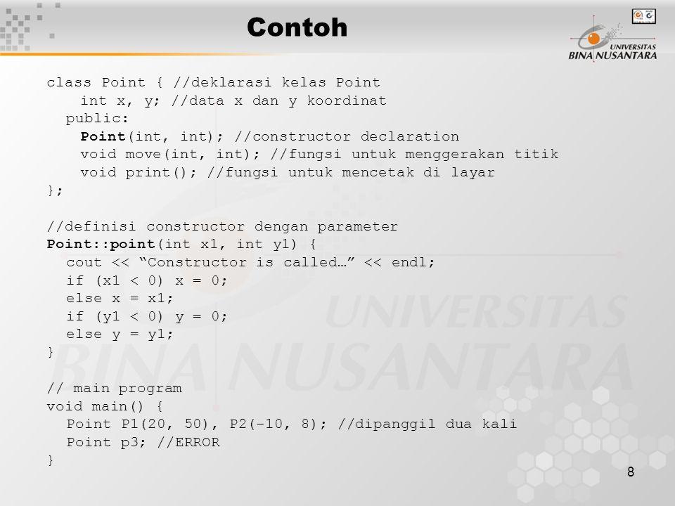 9 Parameter dari kontruktor dapat memiliki nilai default Point::point(int x1=0, int y1=0) { cout << Constructor is called… << \n ; if (x1 < 0)x = 0; else x = x1; if (y1 < 0) y = 0; else y = y1; } Constructor dengan parameter