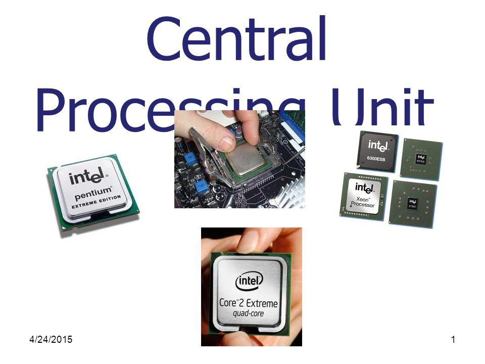 4/24/20151 Central Processing Unit