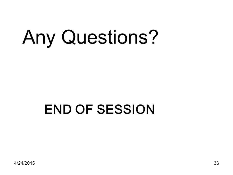 END OF SESSION Any Questions? 4/24/201536