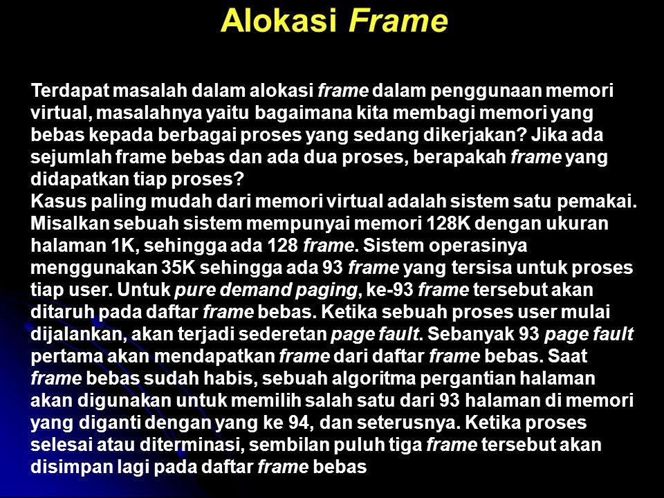 Alokasi Frame Terdapat masalah dalam alokasi frame dalam penggunaan memori virtual, masalahnya yaitu bagaimana kita membagi memori yang bebas kepada berbagai proses yang sedang dikerjakan.