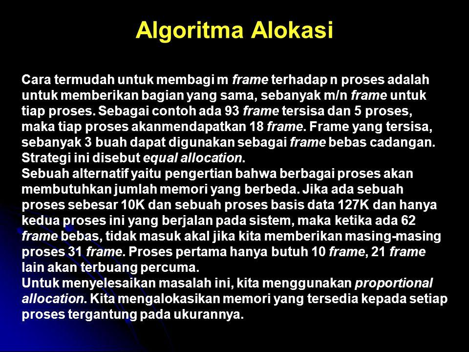 Algoritma Alokasi Cara termudah untuk membagi m frame terhadap n proses adalah untuk memberikan bagian yang sama, sebanyak m/n frame untuk tiap proses.
