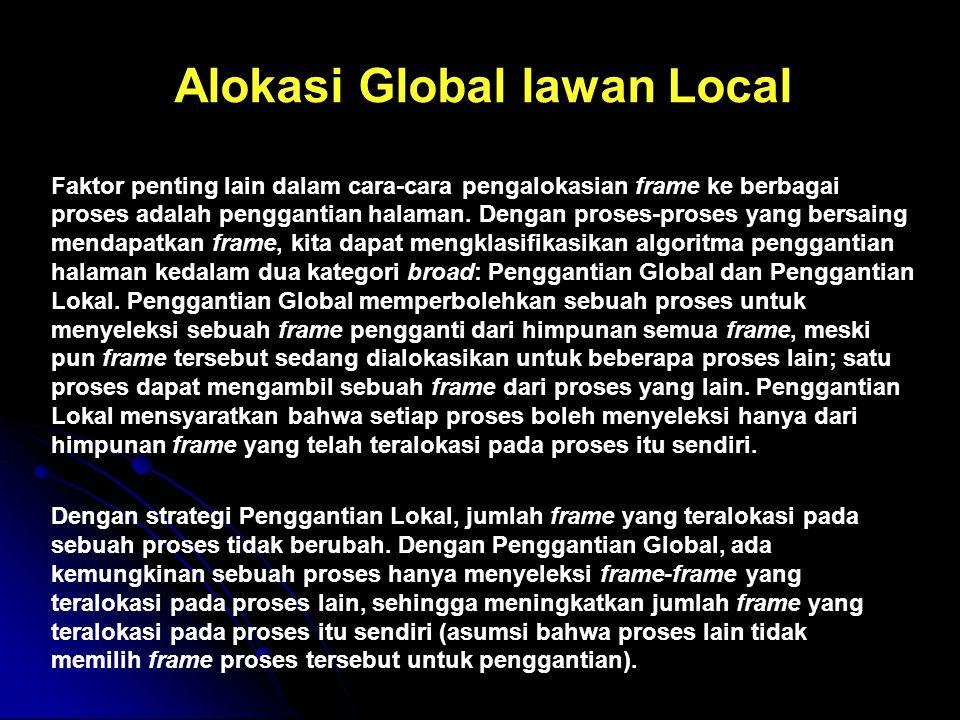 Alokasi Global lawan Local Faktor penting lain dalam cara-cara pengalokasian frame ke berbagai proses adalah penggantian halaman. Dengan proses-proses