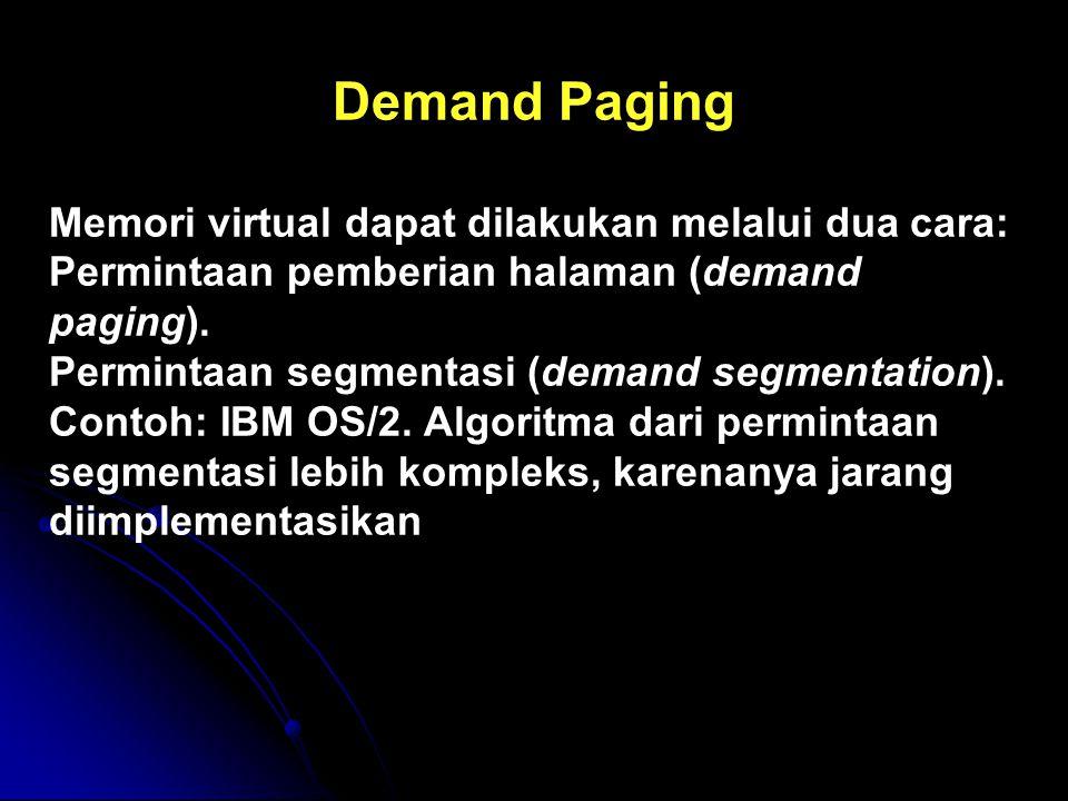 Demand Paging Memori virtual dapat dilakukan melalui dua cara: Permintaan pemberian halaman (demand paging). Permintaan segmentasi (demand segmentatio