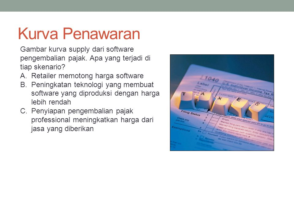 Price of tax return software Quantity of tax return software S1S1 P1P1 Q1Q1 Q2Q2 P2P2 Kurca S tidak bergeser.