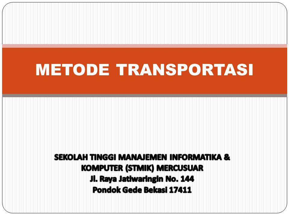 PENDAHULUAN Metode transportasi dimaksudkan untuk mencari solusi terbaik dari persoalan transportasi (pengangkutan) barang atau produk dari gudang/pabrik ke pasar tujuan dengan biaya termurah.