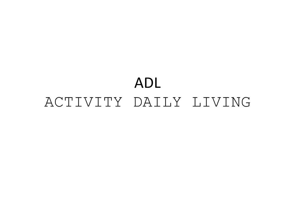 ADL ACTIVITY DAILY LIVING