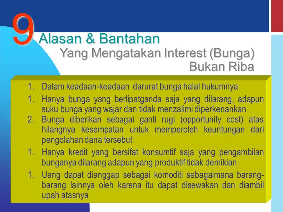 DIREKTORAT PERBANKAN SYARIAH Bagi Hasil BungaBunga Penentuan tingkat suku bunga dibuat pada waktu akad dengan pedoman harus selalu untung Besarnya prosentase berdasarkan pada jumlah uang (modal) yang dipinjamkan.