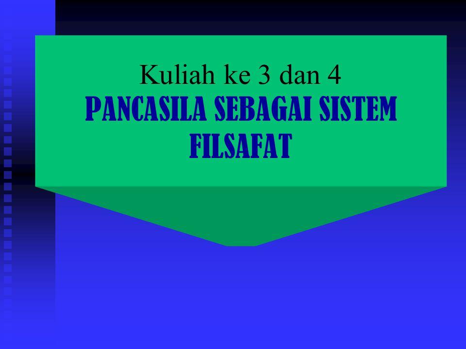 Kuliah ke 3 dan 4 PANCASILA SEBAGAI SISTEM FILSAFAT