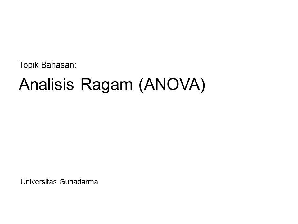 Analisis Ragam (ANOVA) Topik Bahasan: Universitas Gunadarma