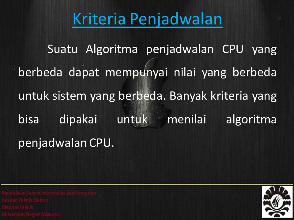 Kriteria Penjadwalan Suatu Algoritma penjadwalan CPU yang berbeda dapat mempunyai nilai yang berbeda untuk sistem yang berbeda. Banyak kriteria yang b