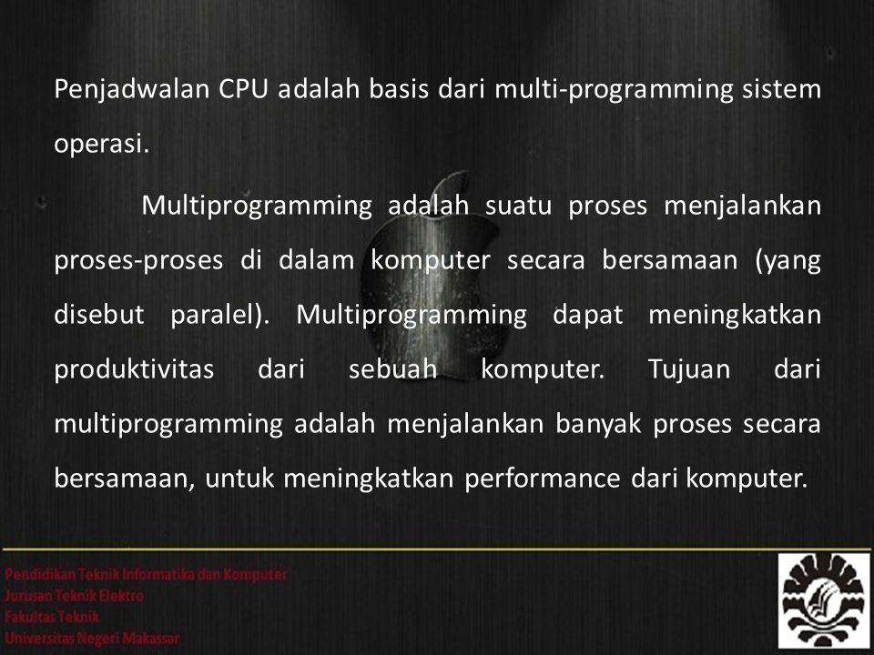 Penjadwalan CPU adalah basis dari multi-programming sistem operasi. Multiprogramming adalah suatu proses menjalankan proses-proses di dalam komputer s