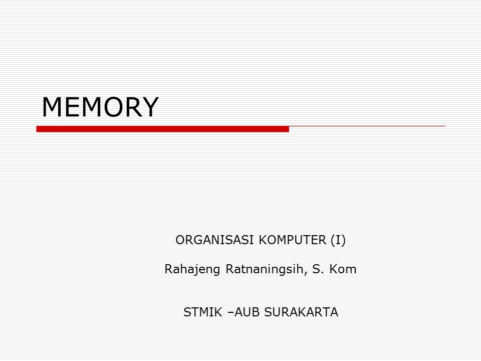 MEMORY ORGANISASI KOMPUTER (I) Rahajeng Ratnaningsih, S. Kom STMIK –AUB SURAKARTA