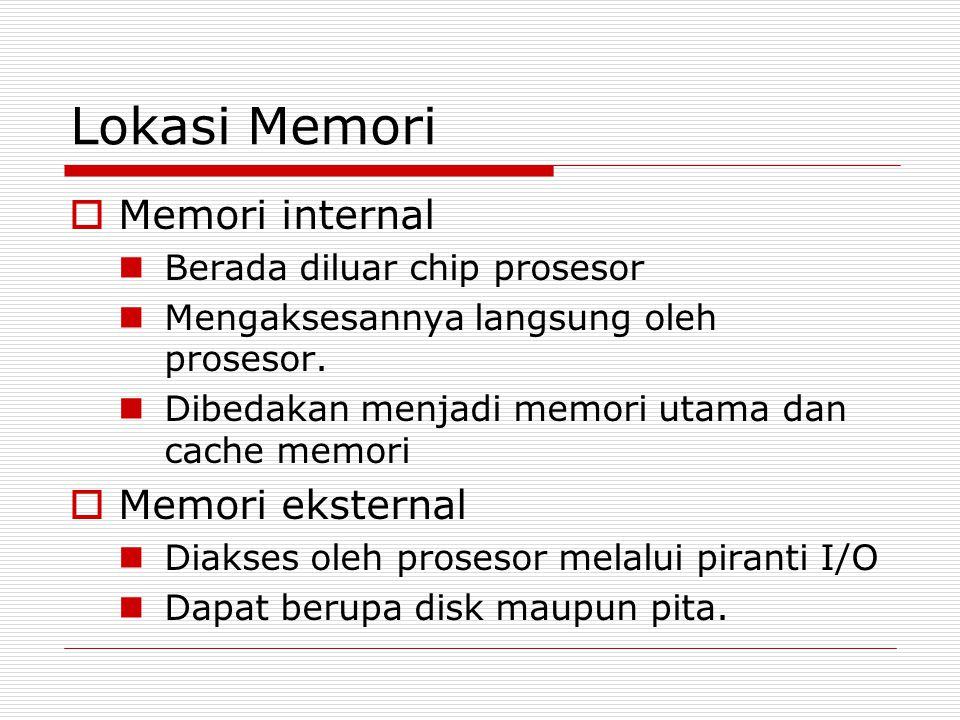 Lokasi Memori  Memori internal Berada diluar chip prosesor Mengaksesannya langsung oleh prosesor. Dibedakan menjadi memori utama dan cache memori  M