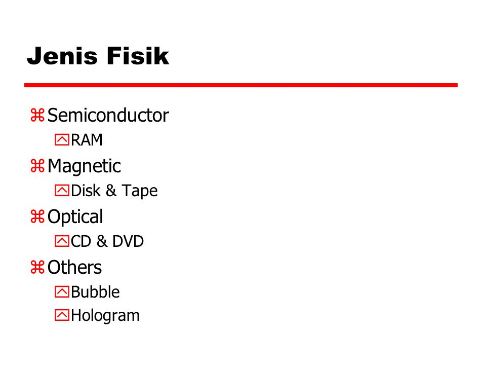 Jenis Fisik zSemiconductor yRAM zMagnetic yDisk & Tape zOptical yCD & DVD zOthers yBubble yHologram