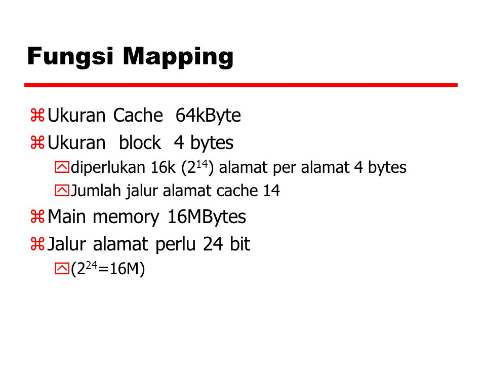 Fungsi Mapping zUkuran Cache 64kByte zUkuran block 4 bytes ydiperlukan 16k (2 14 ) alamat per alamat 4 bytes yJumlah jalur alamat cache 14 zMain memor