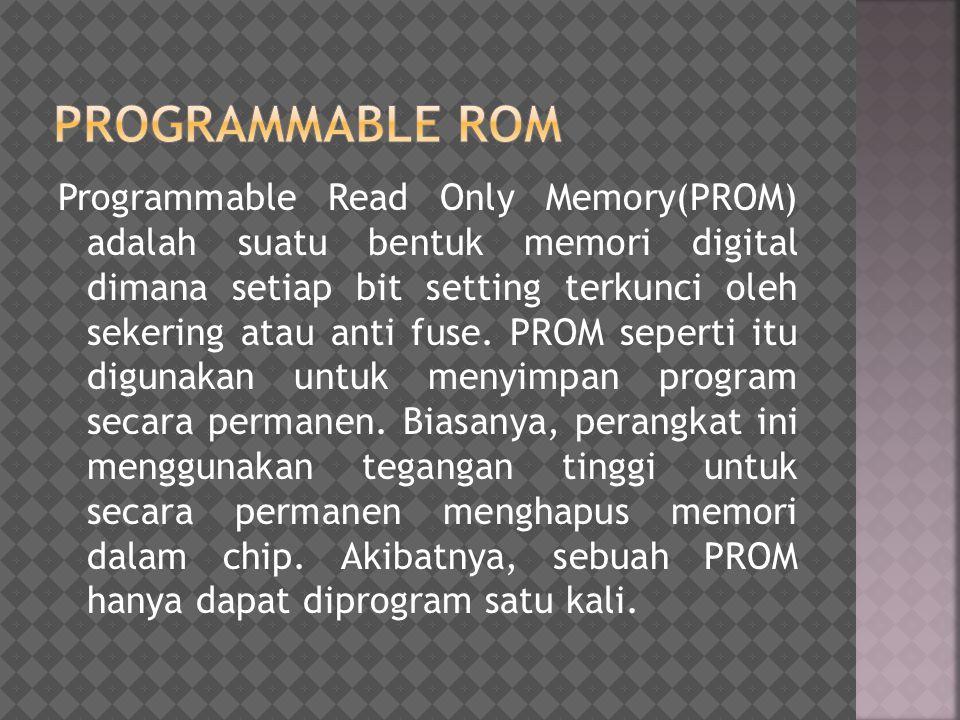 Programmable Read Only Memory(PROM) adalah suatu bentuk memori digital dimana setiap bit setting terkunci oleh sekering atau anti fuse. PROM seperti i