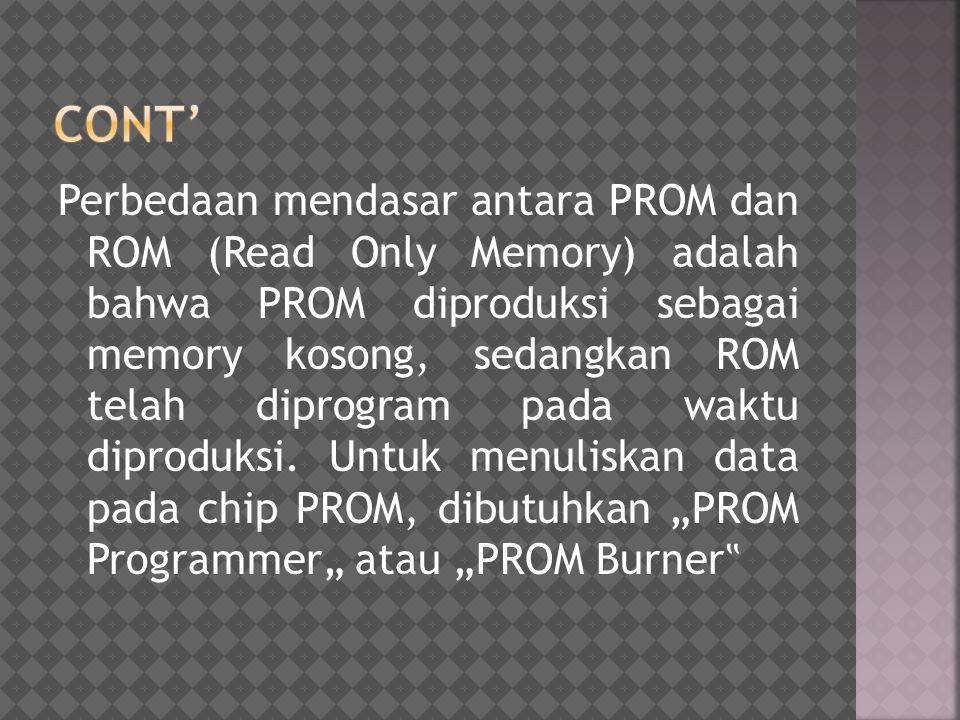 Perbedaan mendasar antara PROM dan ROM (Read Only Memory) adalah bahwa PROM diproduksi sebagai memory kosong, sedangkan ROM telah diprogram pada waktu