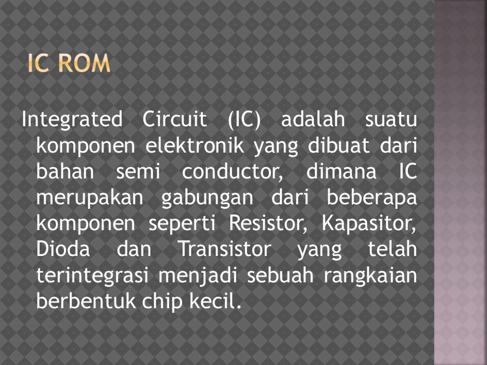 Integrated Circuit (IC) adalah suatu komponen elektronik yang dibuat dari bahan semi conductor, dimana IC merupakan gabungan dari beberapa komponen se
