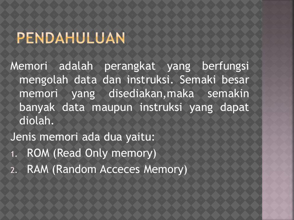 Memori adalah perangkat yang berfungsi mengolah data dan instruksi. Semaki besar memori yang disediakan,maka semakin banyak data maupun instruksi yang