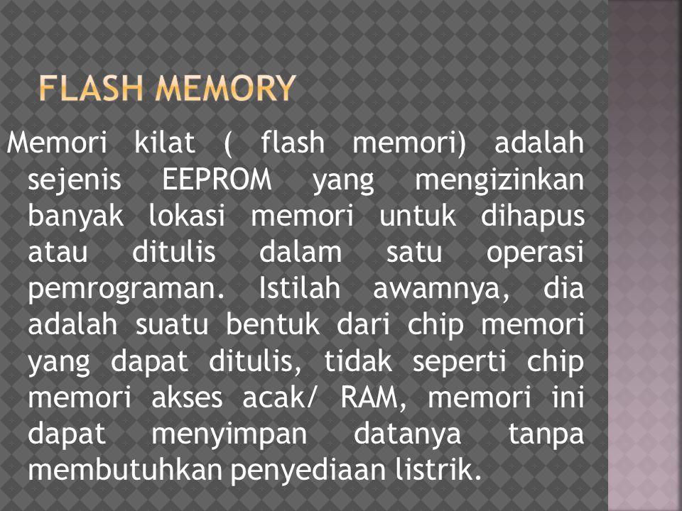 Memori kilat ( flash memori) adalah sejenis EEPROM yang mengizinkan banyak lokasi memori untuk dihapus atau ditulis dalam satu operasi pemrograman. Is