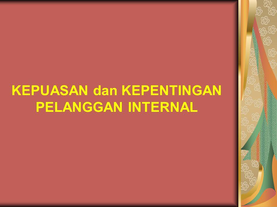 KEPUASAN dan KEPENTINGAN PELANGGAN INTERNAL