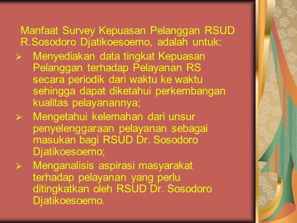Manfaat Survey Kepuasan Pelanggan RSUD R.Sosodoro Djatikoesoemo, adalah untuk:  Menyediakan data tingkat Kepuasan Pelanggan terhadap Pelayanan RS sec