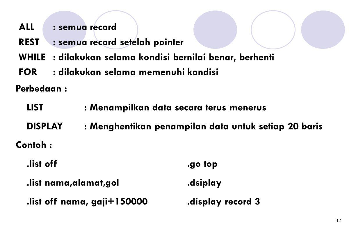 17 ALL: semua record REST: semua record setelah pointer WHILE: dilakukan selama kondisi bernilai benar, berhenti FOR: dilakukan selama memenuhi kondis