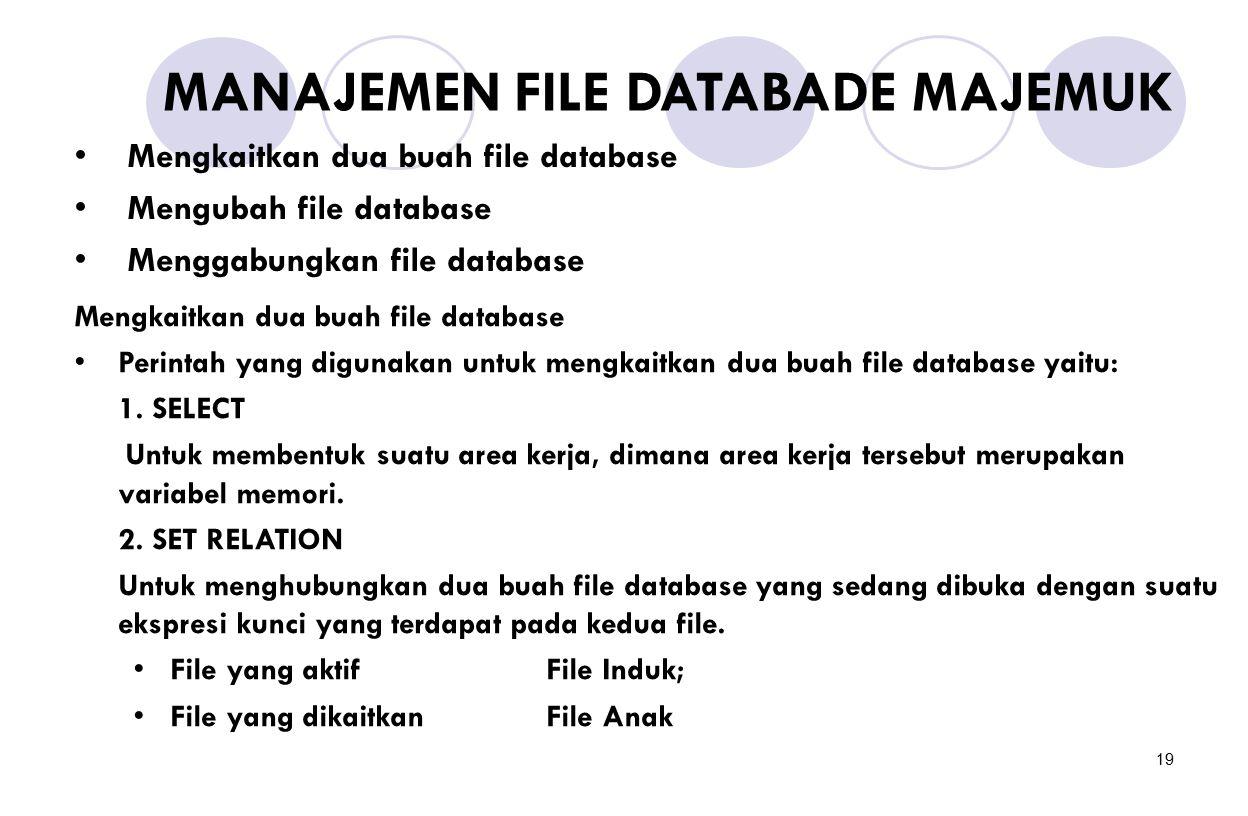 19 MANAJEMEN FILE DATABADE MAJEMUK Mengkaitkan dua buah file database Mengubah file database Menggabungkan file database Mengkaitkan dua buah file dat