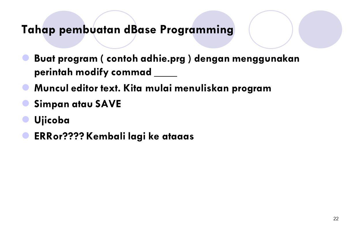 22 Tahap pembuatan dBase Programming Buat program ( contoh adhie.prg ) dengan menggunakan perintah modify commad ____ Muncul editor text. Kita mulai m