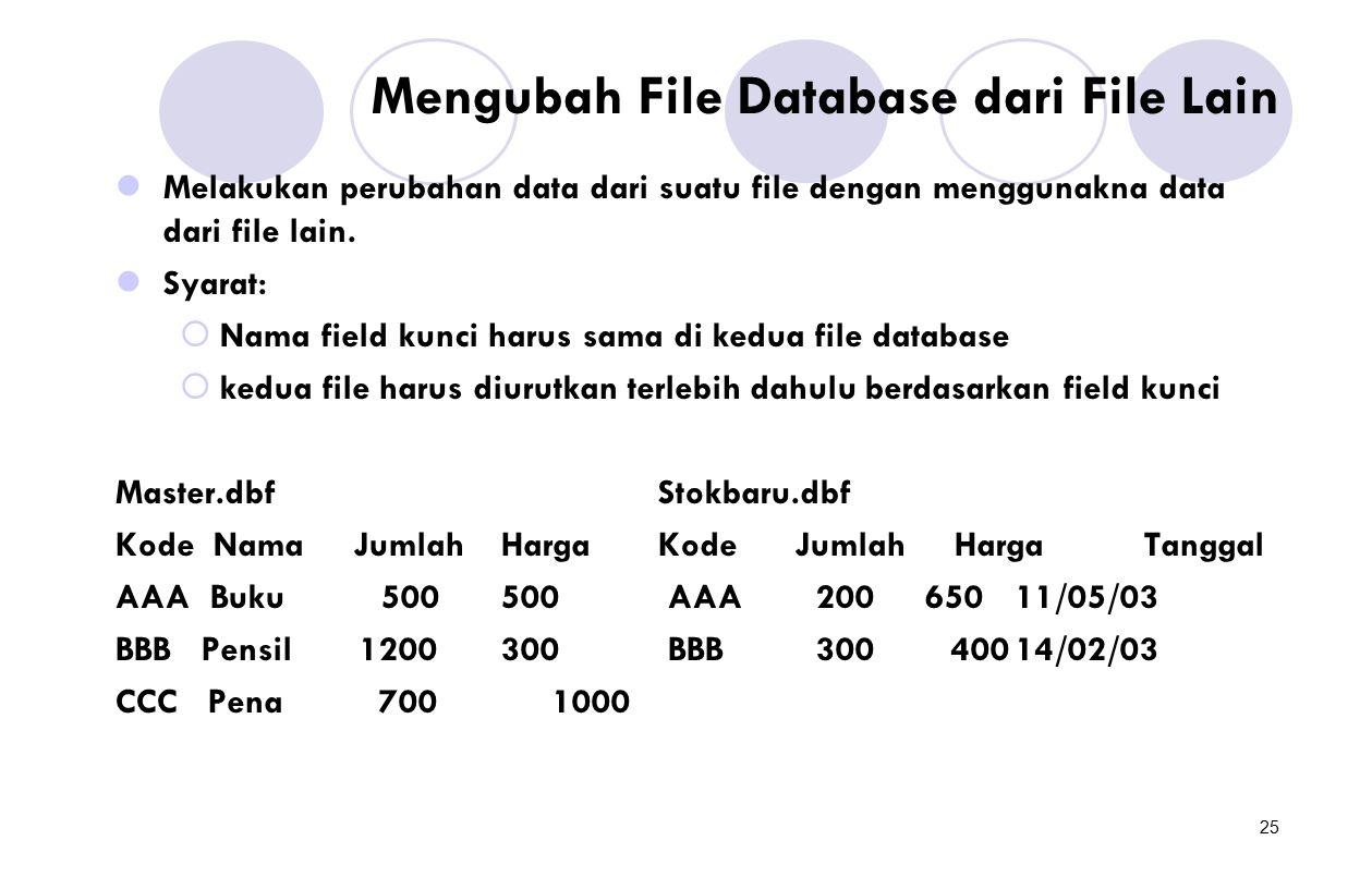25 Mengubah File Database dari File Lain Melakukan perubahan data dari suatu file dengan menggunakna data dari file lain. Syarat:  Nama field kunci h