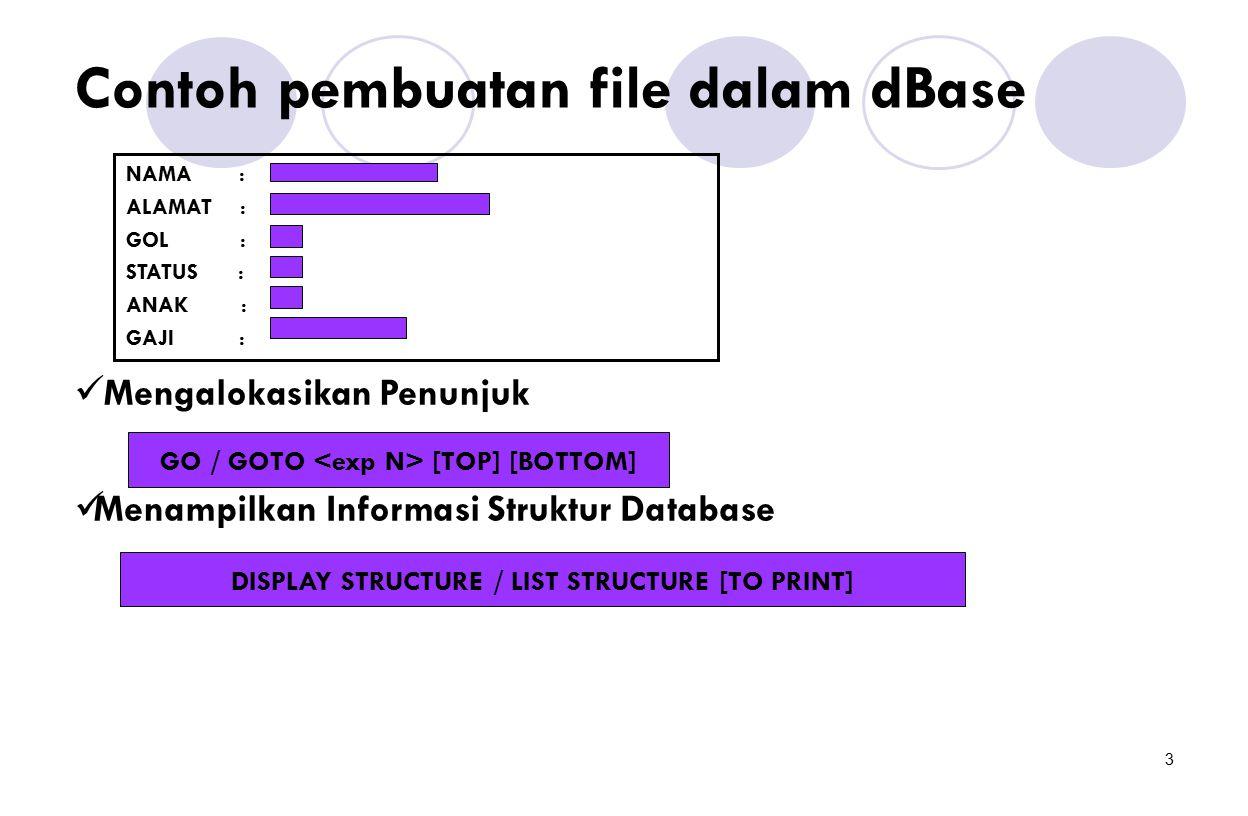 3 Contoh pembuatan file dalam dBase NAMA : ALAMAT : GOL : STATUS : ANAK : GAJI : Mengalokasikan Penunjuk Menampilkan Informasi Struktur Database GO /