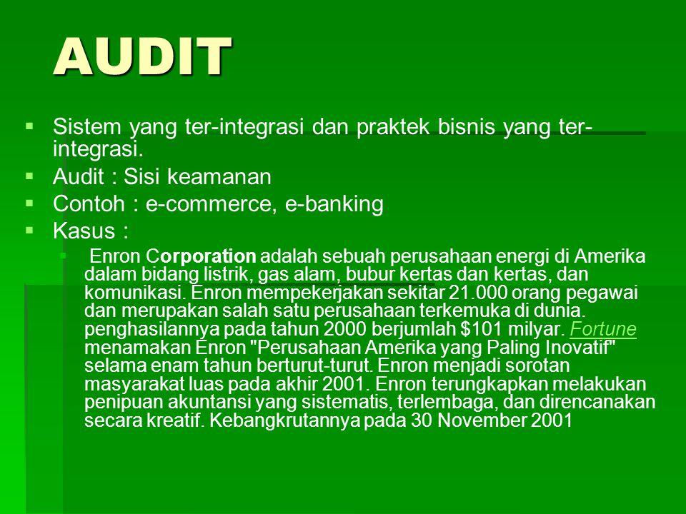 AUDIT   Sistem yang ter-integrasi dan praktek bisnis yang ter- integrasi.   Audit : Sisi keamanan   Contoh : e-commerce, e-banking   Kasus : 