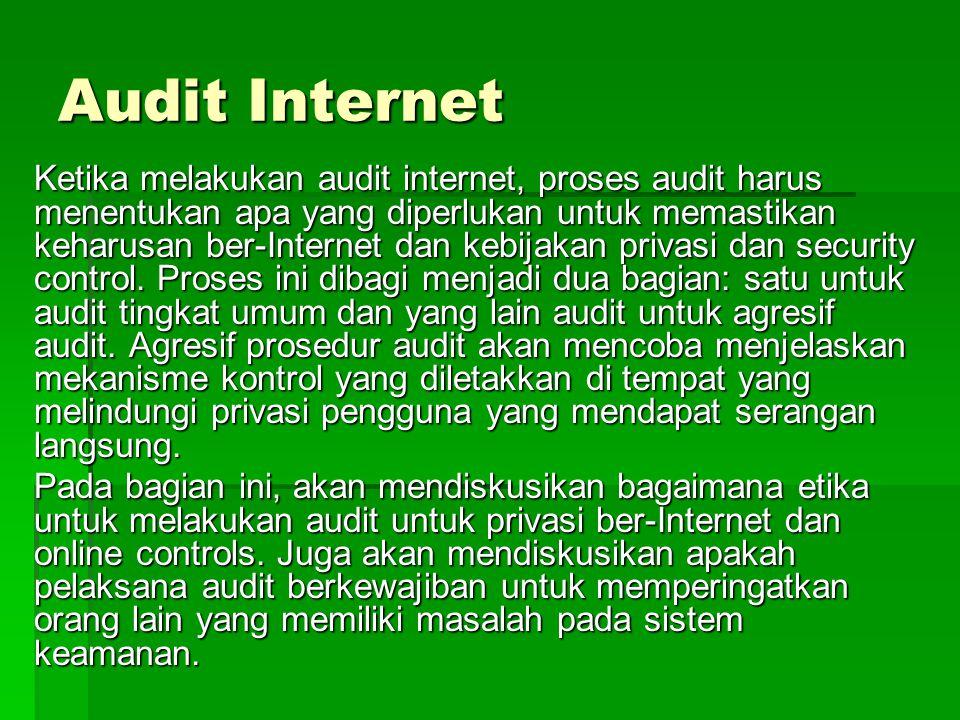 Audit Internet Ketika melakukan audit internet, proses audit harus menentukan apa yang diperlukan untuk memastikan keharusan ber-Internet dan kebijaka