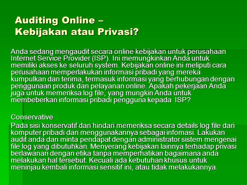 Auditing Online – Kebijakan atau Privasi? Anda sedang mengaudit secara online kebijakan untuk perusahaan Internet Service Provider (ISP). Ini memungki