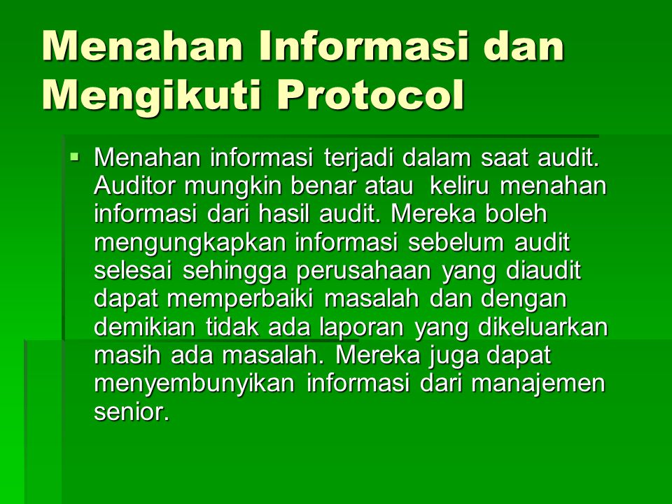 Menahan Informasi dan Mengikuti Protocol  Menahan informasi terjadi dalam saat audit. Auditor mungkin benar atau keliru menahan informasi dari hasil
