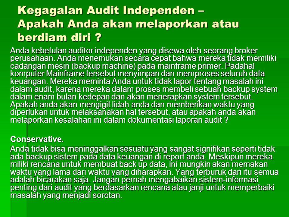 Kegagalan Audit Independen – Apakah Anda akan melaporkan atau berdiam diri ? Anda kebetulan auditor independen yang disewa oleh seorang broker perusah