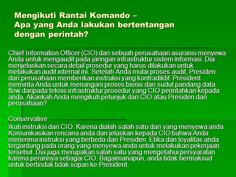 Mengikuti Rantai Komando – Apa yang Anda lakukan bertentangan dengan perintah? Chief Information Officer (CIO) dari sebuah perusahaan asuransi menyewa