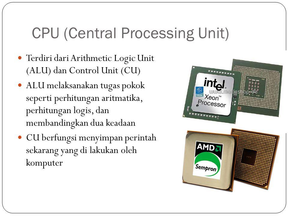 CPU (Central Processing Unit) Terdiri dari Arithmetic Logic Unit (ALU) dan Control Unit (CU) ALU melaksanakan tugas pokok seperti perhitungan aritmati