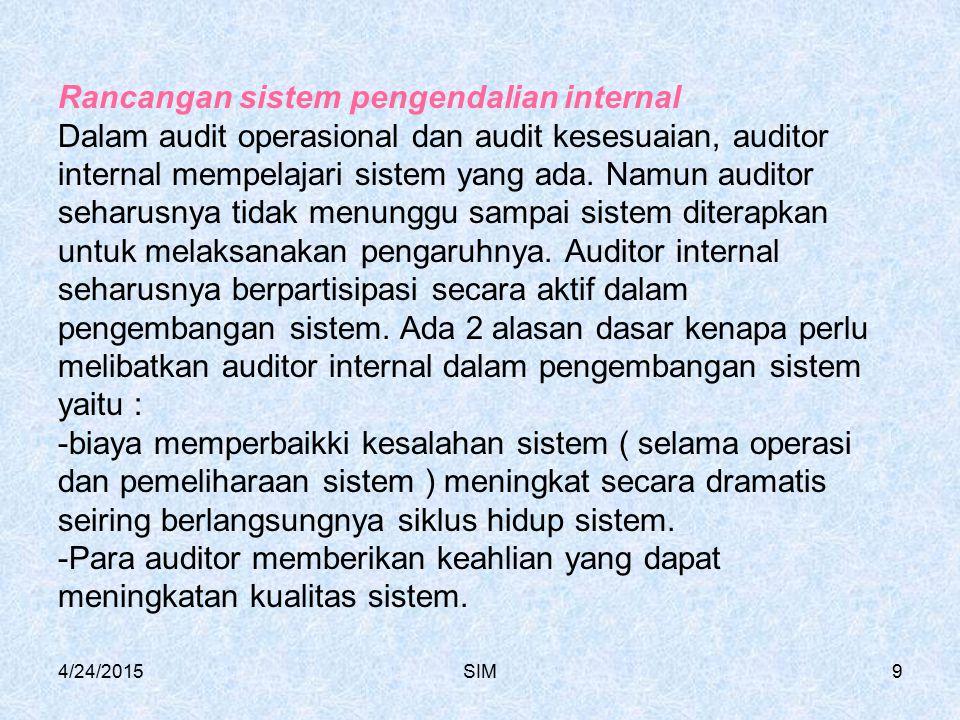 4/24/2015SIM9 Rancangan sistem pengendalian internal Dalam audit operasional dan audit kesesuaian, auditor internal mempelajari sistem yang ada. Namun