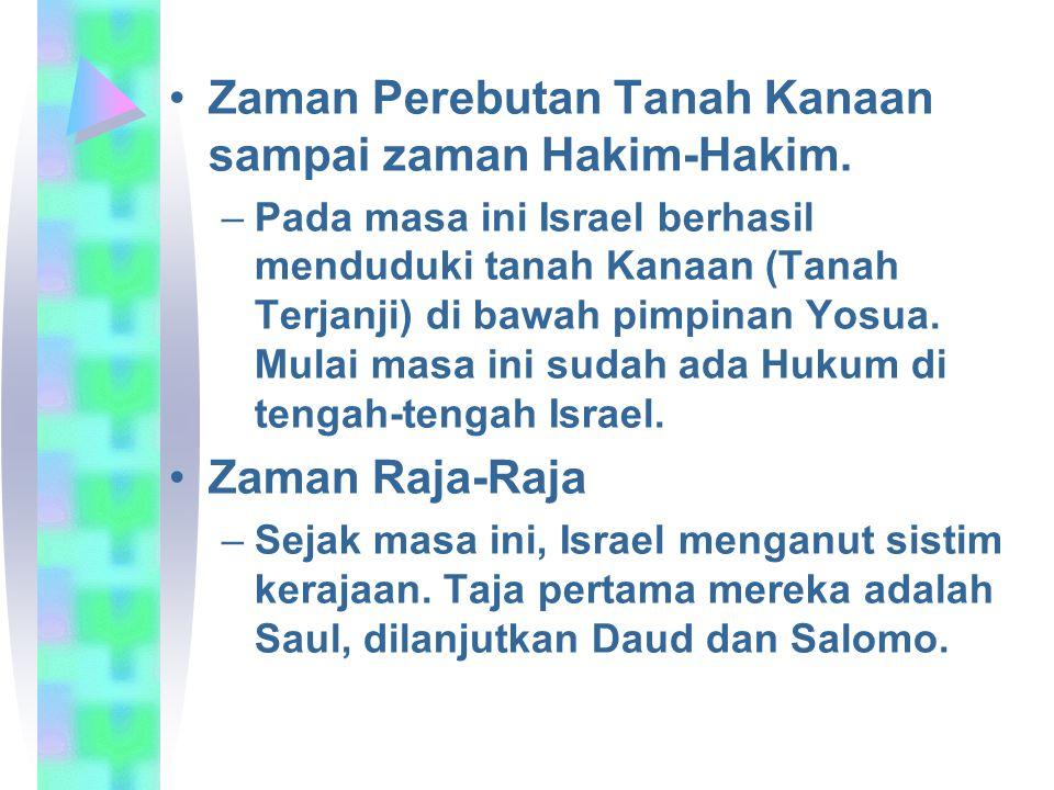 Zaman Perebutan Tanah Kanaan sampai zaman Hakim-Hakim. –Pada masa ini Israel berhasil menduduki tanah Kanaan (Tanah Terjanji) di bawah pimpinan Yosua.
