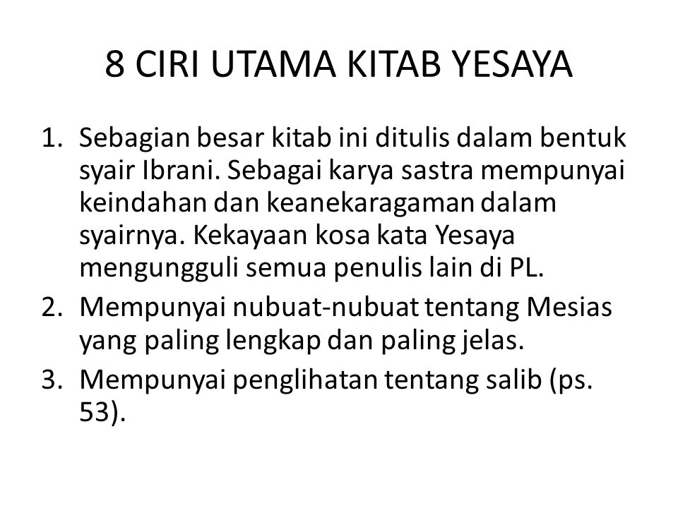 8 CIRI UTAMA KITAB YESAYA 1.Sebagian besar kitab ini ditulis dalam bentuk syair Ibrani.