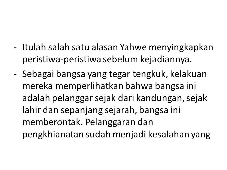 -Itulah salah satu alasan Yahwe menyingkapkan peristiwa-peristiwa sebelum kejadiannya.