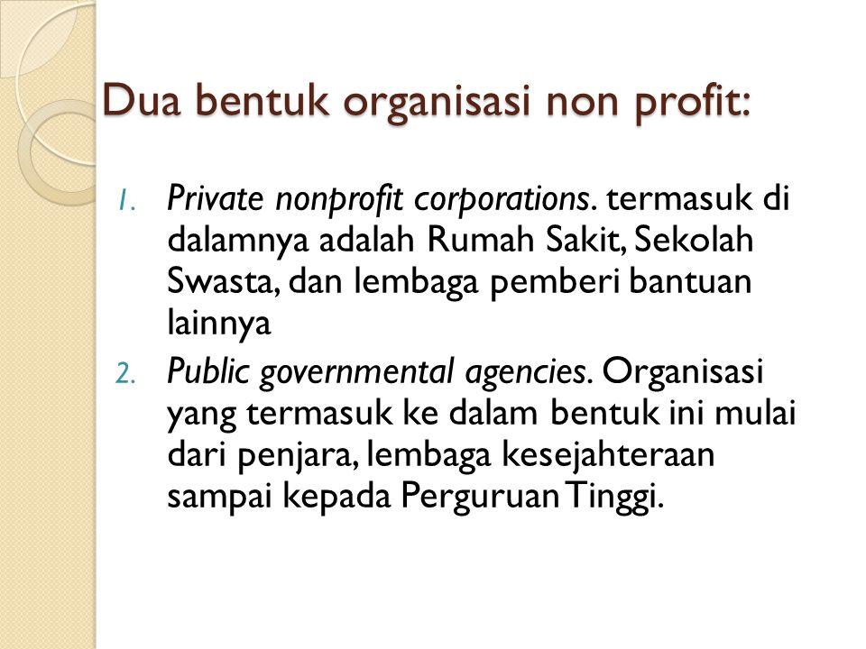 Dua bentuk organisasi non profit: 1.Private nonprofit corporations.