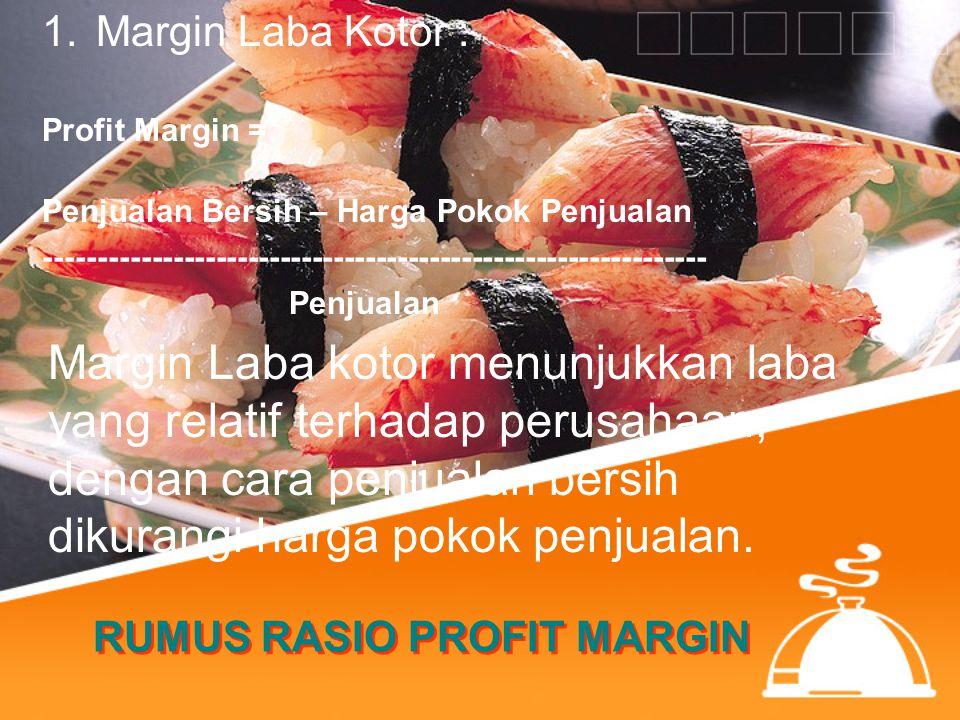 RUMUS RASIO PROFIT MARGIN 1.Margin Laba Kotor : Profit Margin = Penjualan Bersih – Harga Pokok Penjualan ---------------------------------------------
